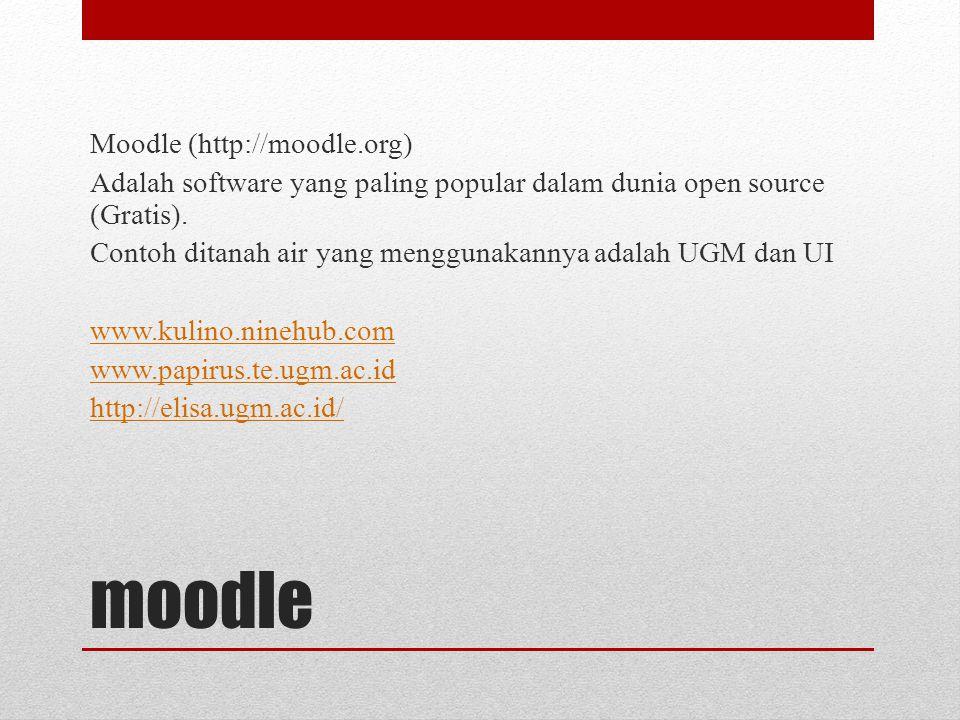 moodle Moodle (http://moodle.org) Adalah software yang paling popular dalam dunia open source (Gratis). Contoh ditanah air yang menggunakannya adalah