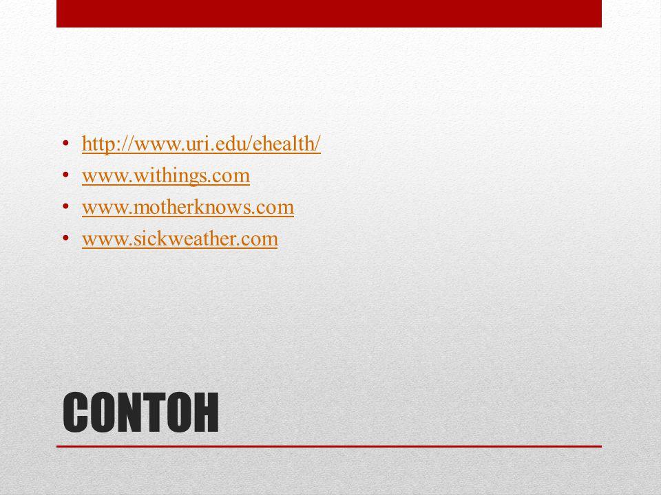 CONTOH • http://www.uri.edu/ehealth/ http://www.uri.edu/ehealth/ • www.withings.com www.withings.com • www.motherknows.com www.motherknows.com • www.s