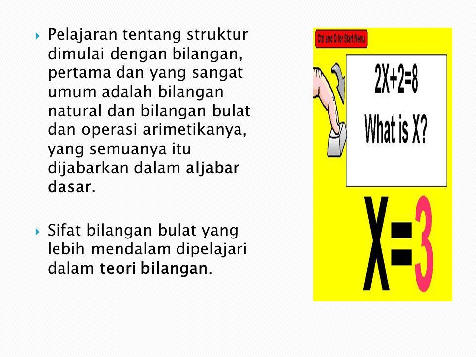  Pelajaran tentang struktur dimulai dengan bilangan, pertama dan yang sangat umum adalah bilangan natural dan bilangan bulat dan operasi arimetikanya, yang semuanya itu dijabarkan dalam aljabar dasar.