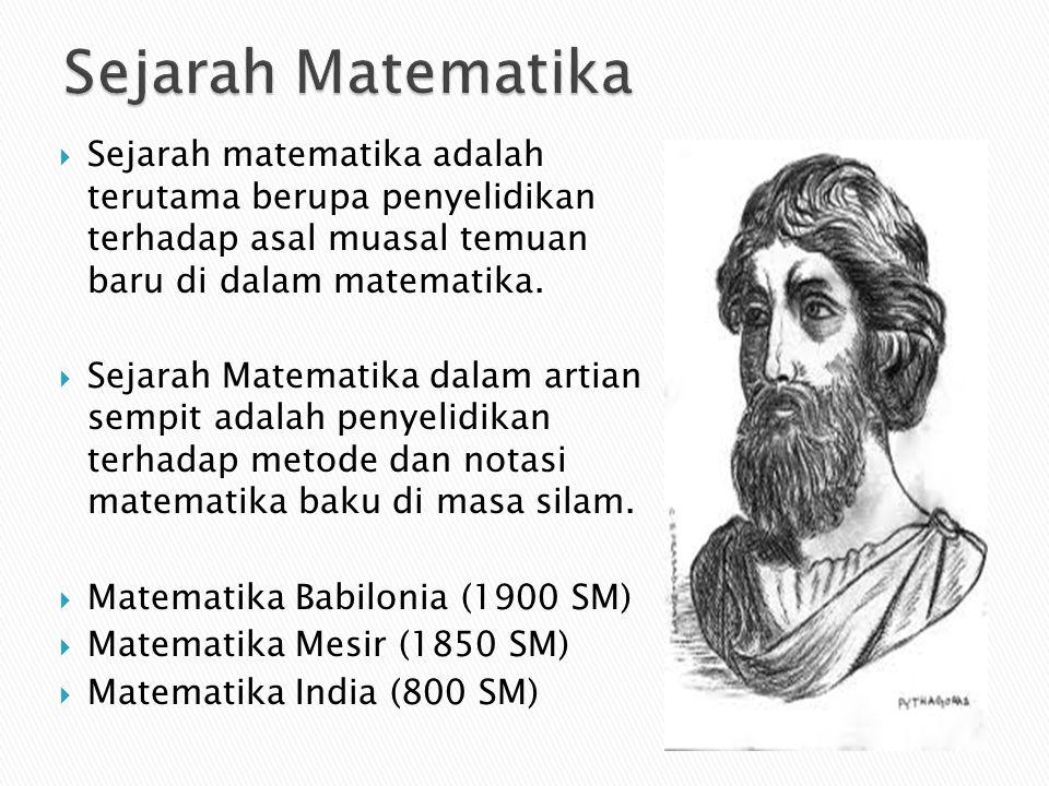  Sejarah matematika adalah terutama berupa penyelidikan terhadap asal muasal temuan baru di dalam matematika.