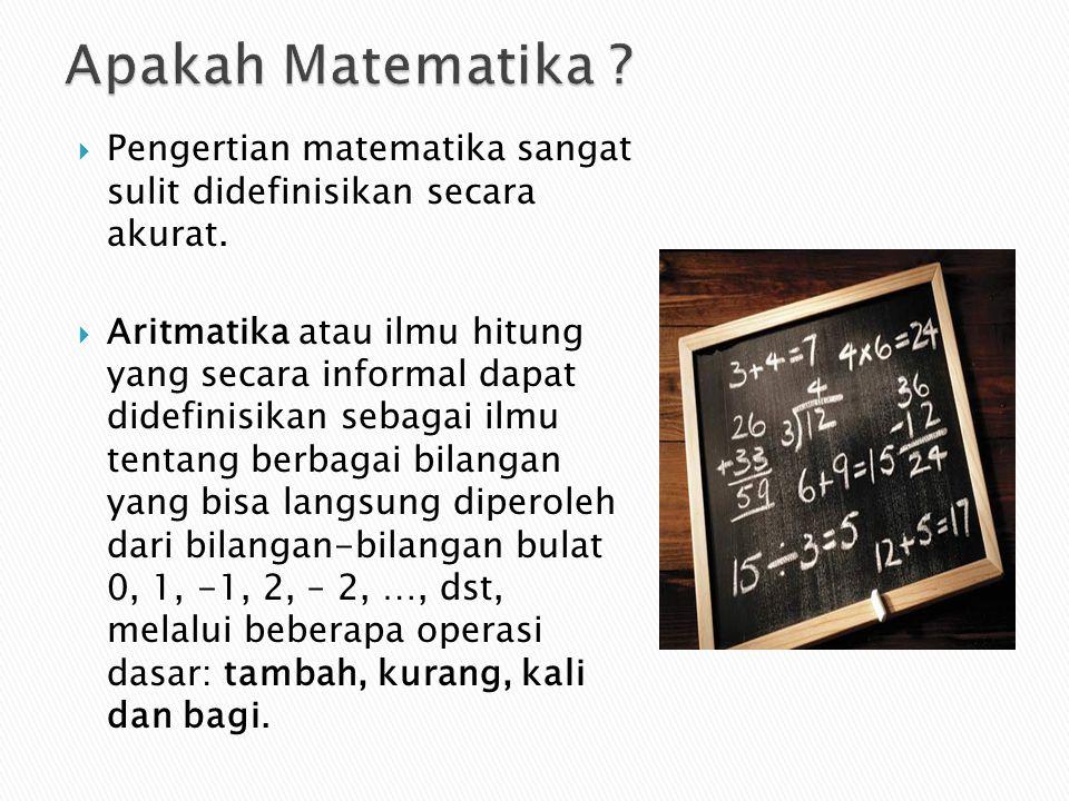  Pengertian matematika sangat sulit didefinisikan secara akurat.  Aritmatika atau ilmu hitung yang secara informal dapat didefinisikan sebagai ilmu