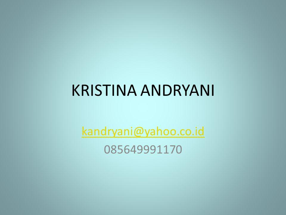 KRISTINA ANDRYANI kandryani@yahoo.co.id 085649991170