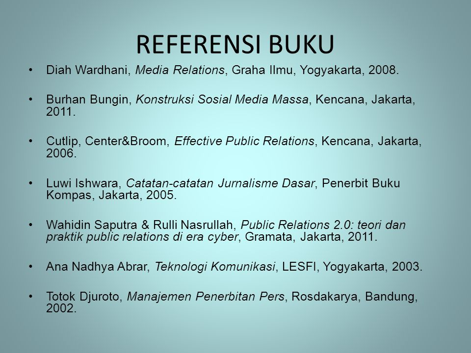 REFERENSI BUKU •Diah Wardhani, Media Relations, Graha Ilmu, Yogyakarta, 2008.