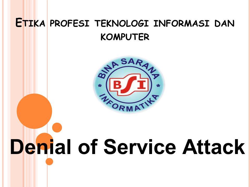 E TIKA PROFESI TEKNOLOGI INFORMASI DAN KOMPUTER Denial of Service Attack