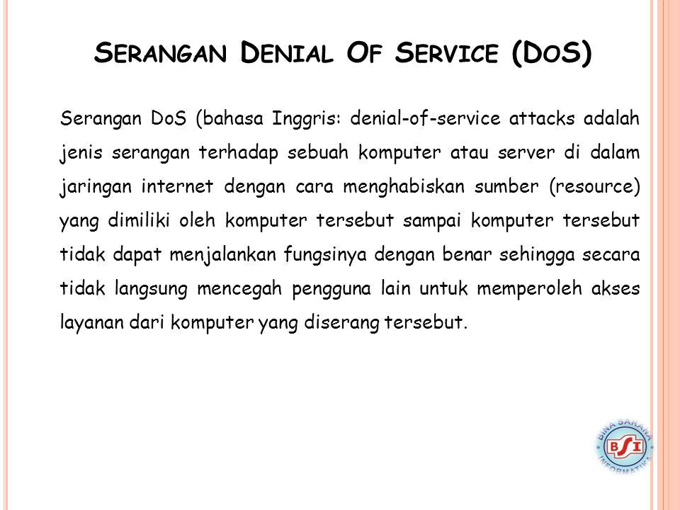 S ERANGAN D ENIAL O F S ERVICE (D O S) Serangan DoS (bahasa Inggris: denial-of-service attacks adalah jenis serangan terhadap sebuah komputer atau ser
