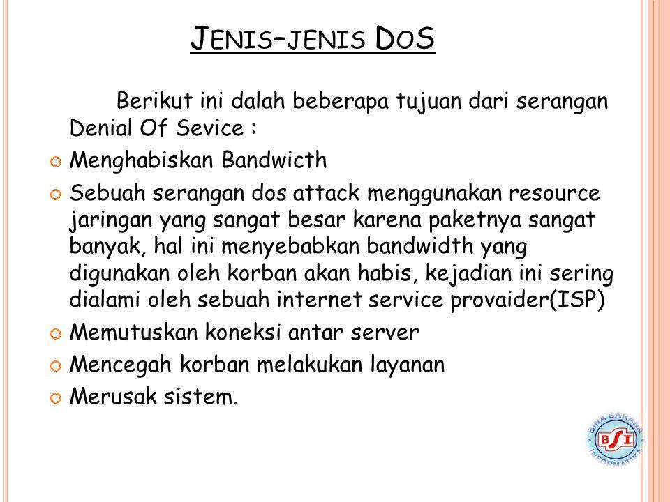 J ENIS – JENIS D O S Berikut ini dalah beberapa tujuan dari serangan Denial Of Sevice : Menghabiskan Bandwicth Sebuah serangan dos attack menggunakan