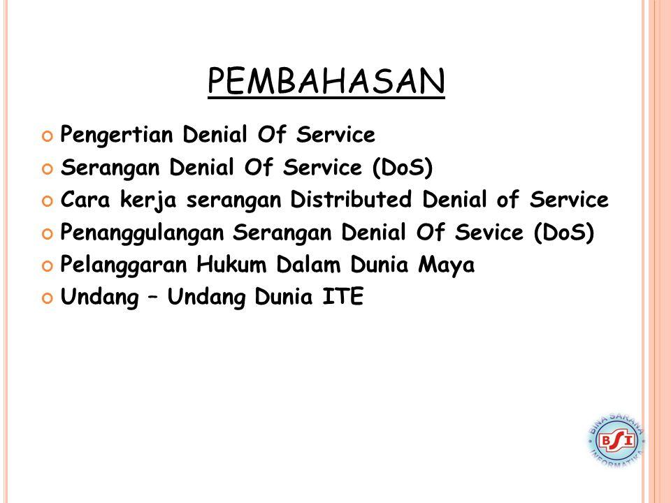 PEMBAHASAN Pengertian Denial Of Service Serangan Denial Of Service (DoS) Cara kerja serangan Distributed Denial of Service Penanggulangan Serangan Den