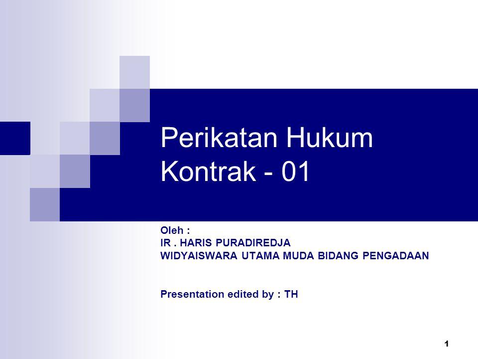 1 Perikatan Hukum Kontrak - 01 Oleh : IR. HARIS PURADIREDJA WIDYAISWARA UTAMA MUDA BIDANG PENGADAAN Presentation edited by : TH