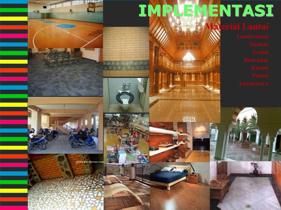 IMPLEMENTASI Material Lantai Lantai semen Marmer Granit Batu alam Karpet Parket Lantai kayu