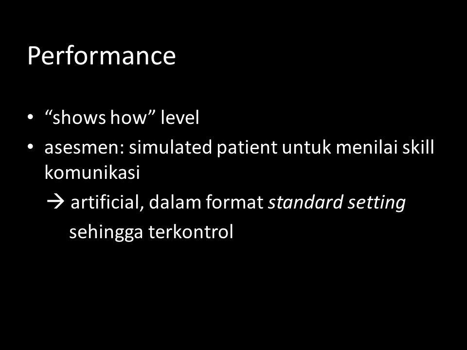 """Performance • """"shows how"""" level • asesmen: simulated patient untuk menilai skill komunikasi  artificial, dalam format standard setting sehingga terko"""