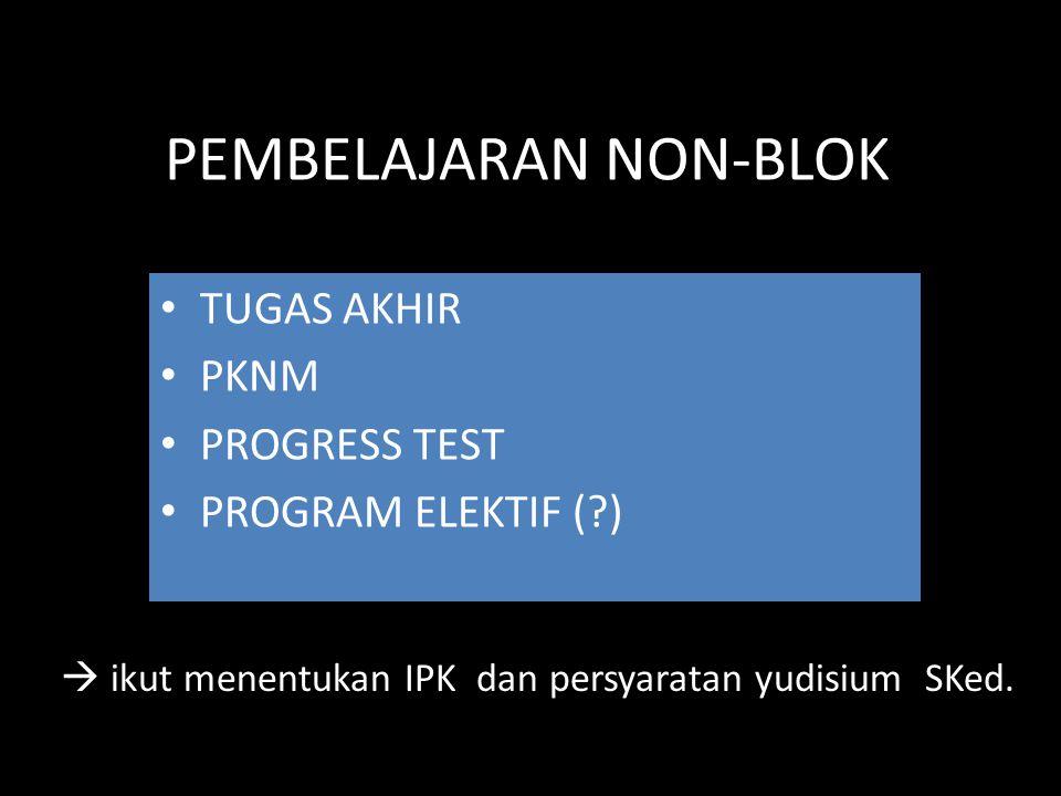 PEMBELAJARAN NON-BLOK • TUGAS AKHIR • PKNM • PROGRESS TEST • PROGRAM ELEKTIF ( )  ikut menentukan IPK dan persyaratan yudisium SKed.