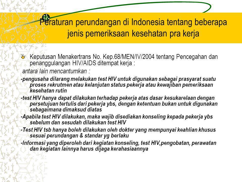 Peraturan perundangan di Indonesia tentang beberapa jenis pemeriksaan kesehatan pra kerja Keputusan Menakertrans No. Kep.68/MEN/IV/2004 tentang Penceg