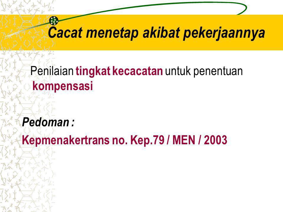 Cacat menetap akibat pekerjaannya Penilaian tingkat kecacatan untuk penentuan kompensasi Pedoman : Kepmenakertrans no. Kep.79 / MEN / 2003