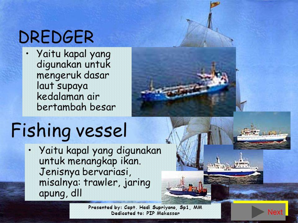 Presented by: Capt. Hadi Supriyono, Sp1, MM Dedicated to: PIP Makassar DREDGER •Yaitu kapal yang digunakan untuk mengeruk dasar laut supaya kedalaman