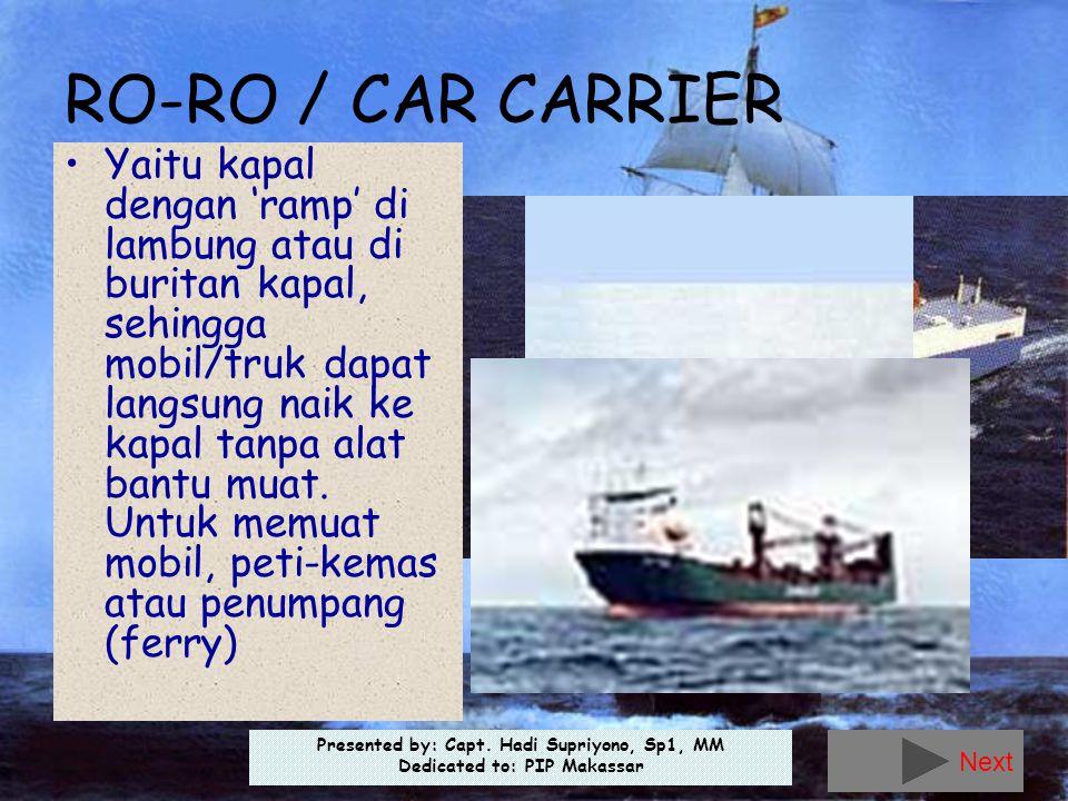 Presented by: Capt. Hadi Supriyono, Sp1, MM Dedicated to: PIP Makassar RO-RO / CAR CARRIER •Yaitu kapal dengan 'ramp' di lambung atau di buritan kapal