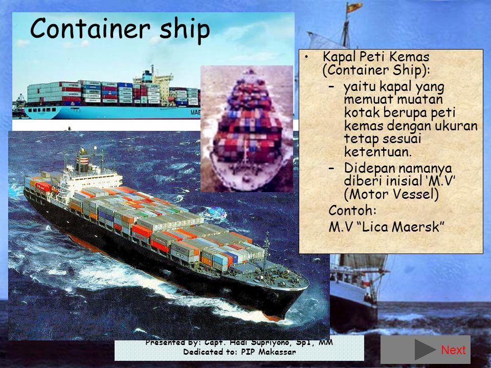 Presented by: Capt. Hadi Supriyono, Sp1, MM Dedicated to: PIP Makassar Container ship •Kapal Peti Kemas (Container Ship): –yaitu kapal yang memuat mua