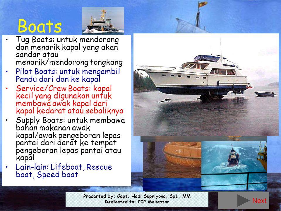 Presented by: Capt. Hadi Supriyono, Sp1, MM Dedicated to: PIP Makassar Boats •Tug Boats: untuk mendorong dan menarik kapal yang akan sandar atau menar