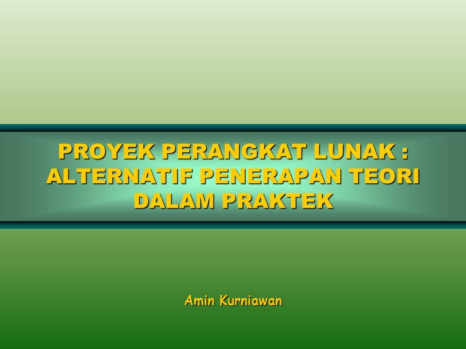 PROYEK PERANGKAT LUNAK : ALTERNATIF PENERAPAN TEORI DALAM PRAKTEK Amin Kurniawan