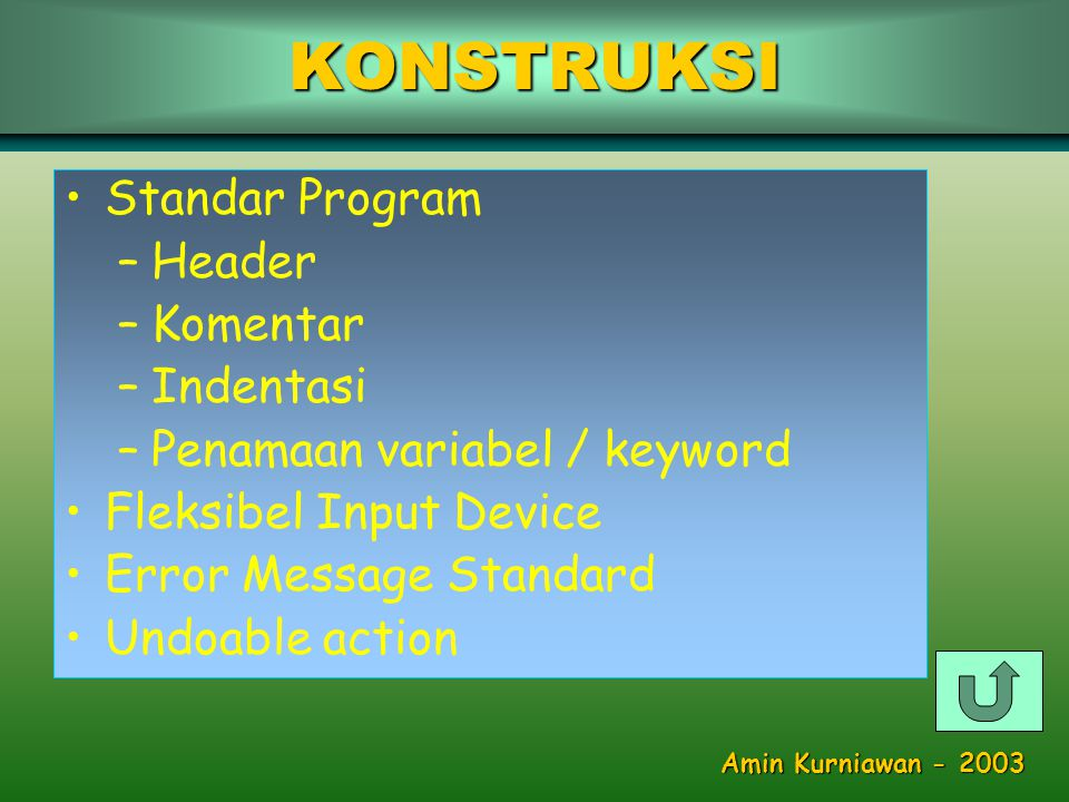 •Standar Program –Header –Komentar –Indentasi –Penamaan variabel / keyword •Fleksibel Input Device •Error Message Standard •Undoable actionKONSTRUKSI Amin Kurniawan - 2003