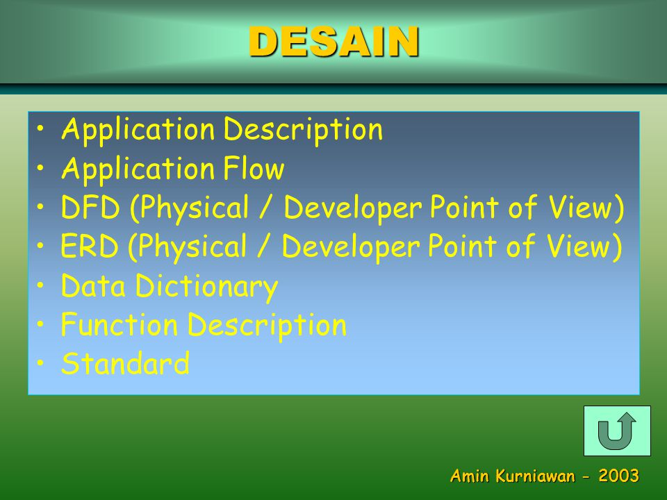 •Application Description •Application Flow •DFD (Physical / Developer Point of View) •ERD (Physical / Developer Point of View) •Data Dictionary •Function Description •StandardDESAIN Amin Kurniawan - 2003