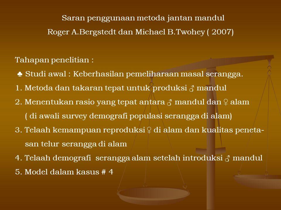 Saran penggunaan metoda jantan mandul Roger A.Bergstedt dan Michael B.Twohey ( 2007) Tahapan penelitian : ♣ Studi awal : Keberhasilan pemeliharaan mas