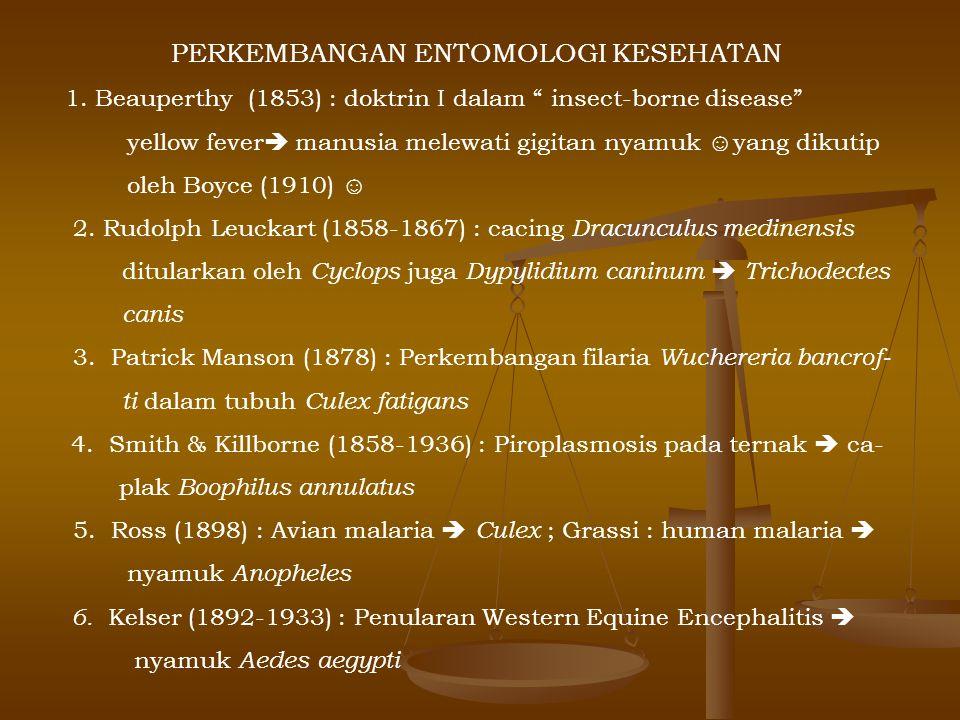 """PERKEMBANGAN ENTOMOLOGI KESEHATAN 1. Beauperthy (1853) : doktrin I dalam """" insect-borne disease"""" yellow fever  manusia melewati gigitan nyamuk ☺yang"""