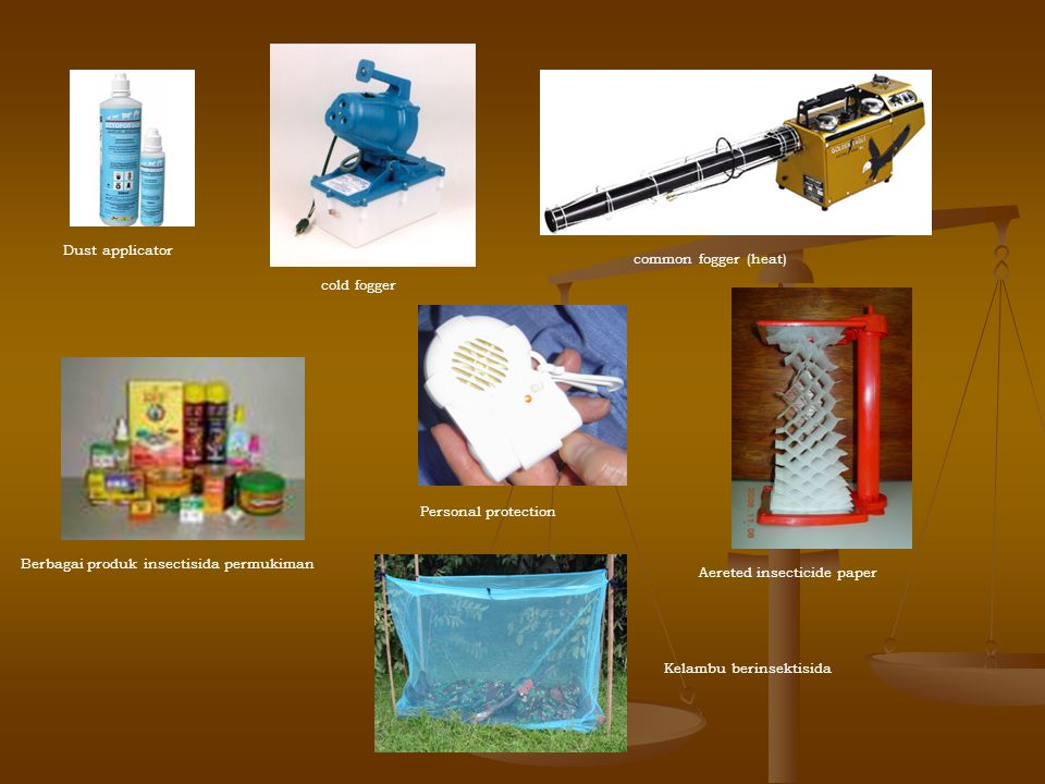 Dust applicator cold fogger common fogger (heat) Berbagai produk insectisida permukiman Personal protection Aereted insecticide paper Kelambu berinsek
