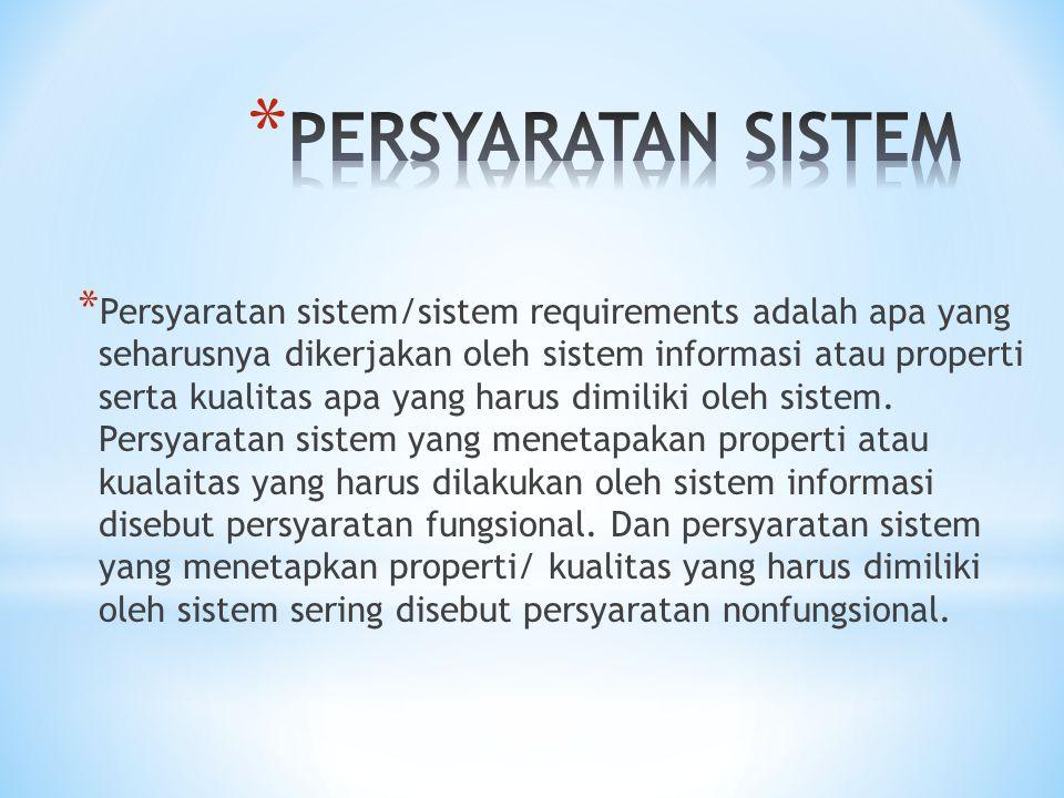 * Persyaratan sistem/sistem requirements adalah apa yang seharusnya dikerjakan oleh sistem informasi atau properti serta kualitas apa yang harus dimil