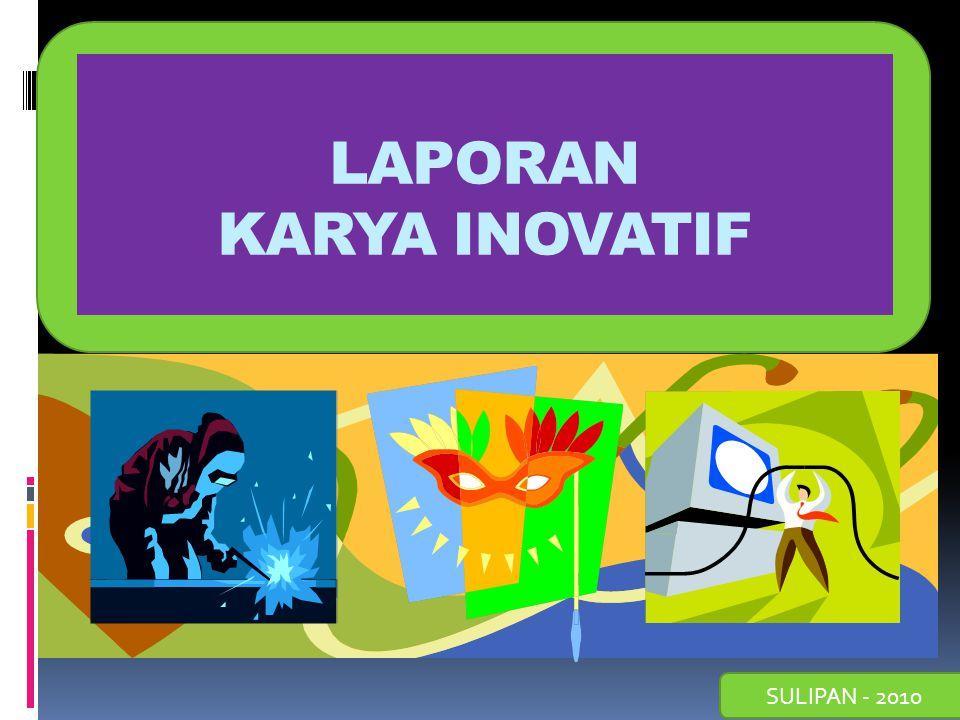 SULIPAN - 2010 LAPORAN KARYA INOVATIF