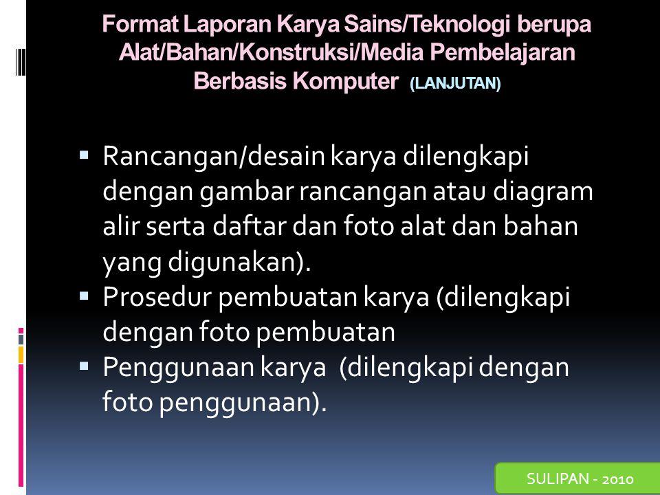 SULIPAN - 2010 Format Laporan Karya Sains/Teknologi berupa Alat/Bahan/Konstruksi/Media Pembelajaran Berbasis Komputer (LANJUTAN)  Rancangan/desain ka