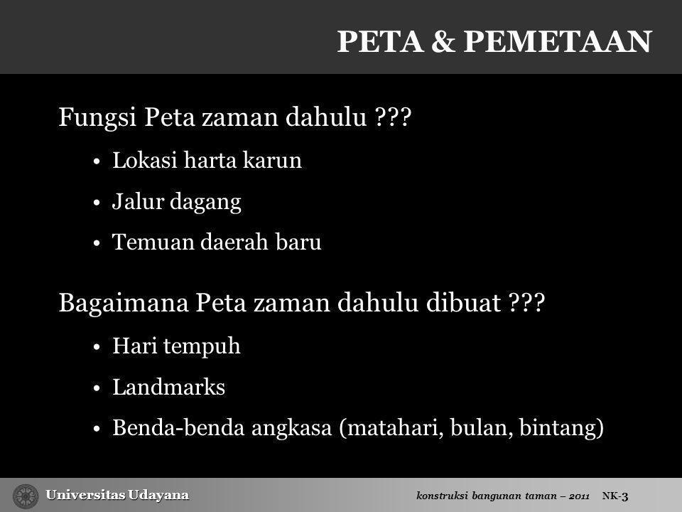 Universitas Udayana Universitas Udayana konstruksi bangunan taman – 2011 NK- 3 PETA & PEMETAAN Fungsi Peta zaman dahulu ??.