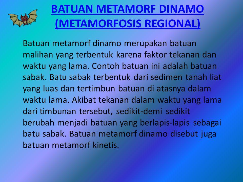 BATUAN METAMORF DINAMO (METAMORFOSIS REGIONAL) Batuan metamorf dinamo merupakan batuan malihan yang terbentuk karena faktor tekanan dan waktu yang lam