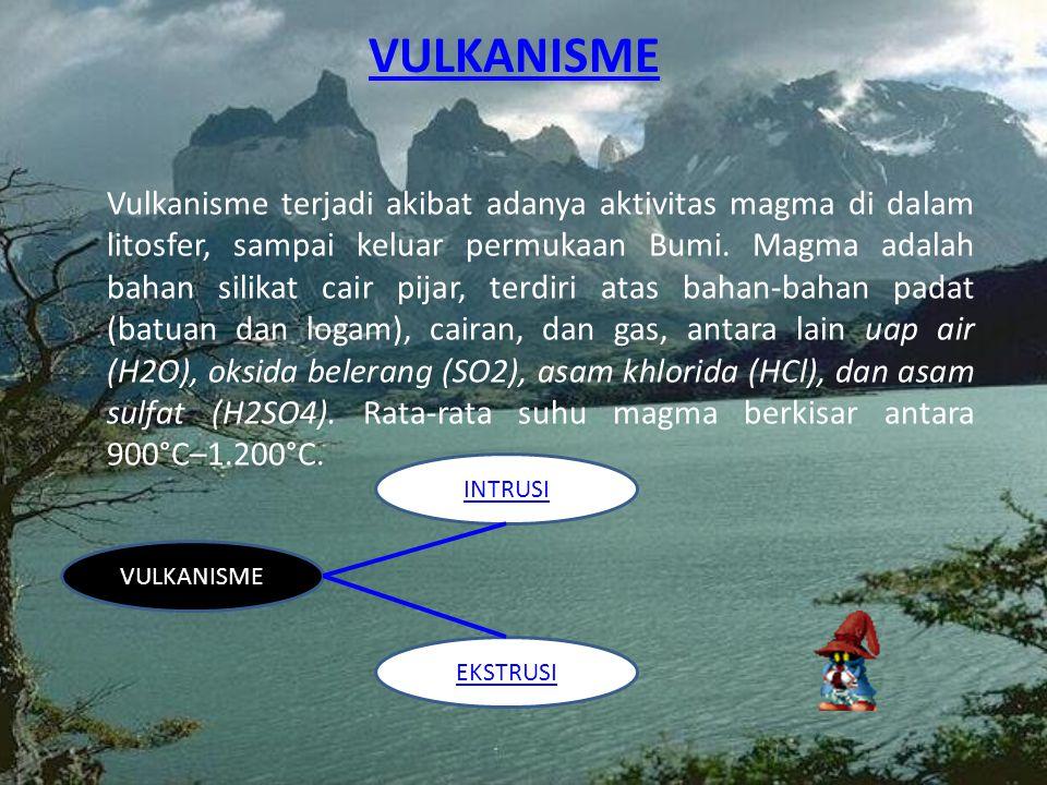 VULKANISME Vulkanisme terjadi akibat adanya aktivitas magma di dalam litosfer, sampai keluar permukaan Bumi. Magma adalah bahan silikat cair pijar, te