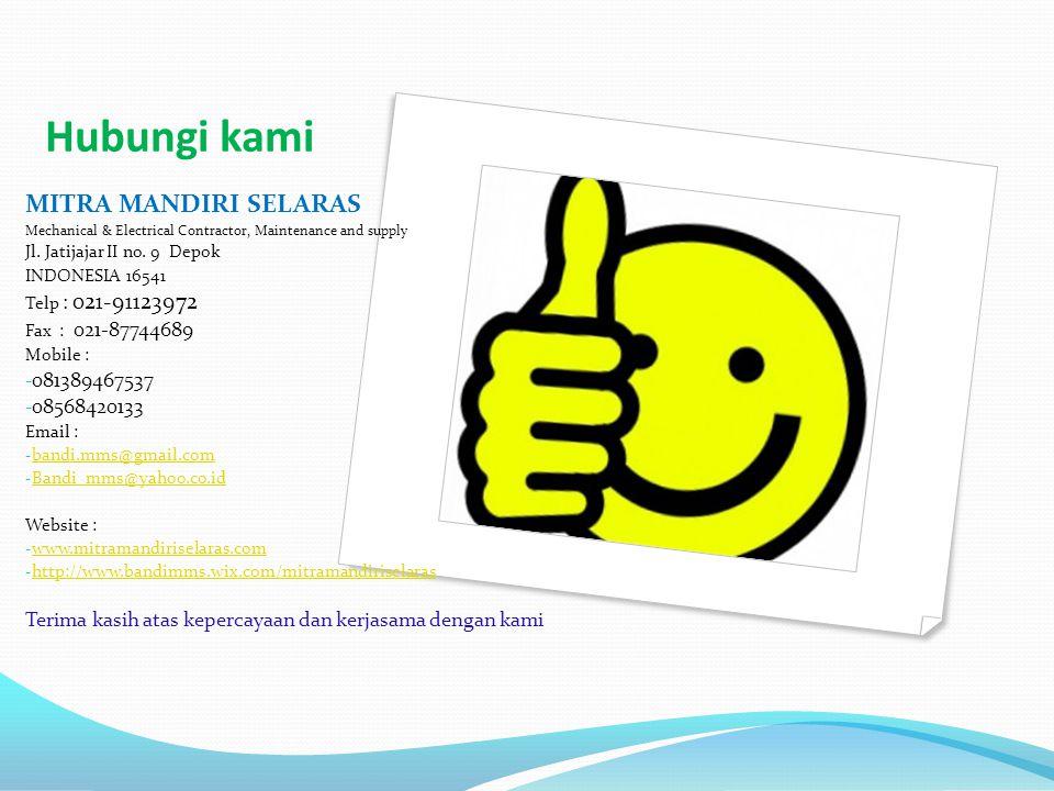 Hubungi kami MITRA MANDIRI SELARAS Mechanical & Electrical Contractor, Maintenance and supply Jl. Jatijajar II no. 9 Depok INDONESIA 16541 Telp : 021-