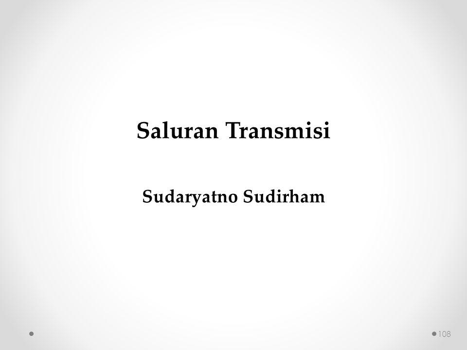 Saluran Transmisi Sudaryatno Sudirham 108