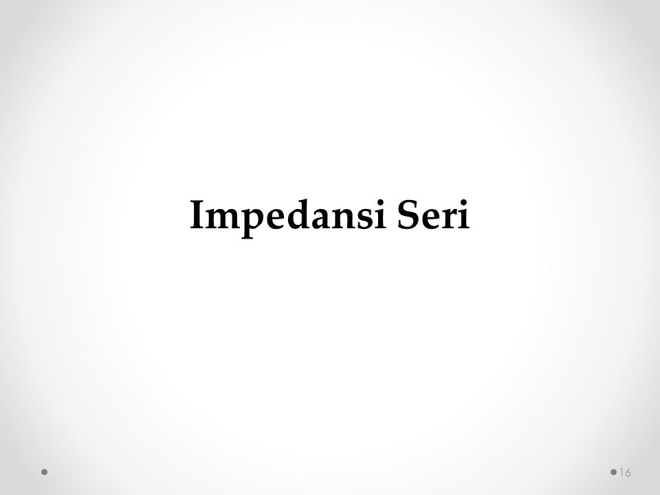 Impedansi Seri 16