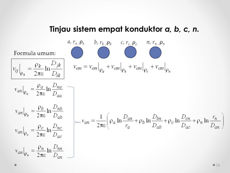 Tinjau sistem empat konduktor a, b, c, n. c, r c,  c b, r b,  b a, r a,  a n, r n,  n Formula umum: 34