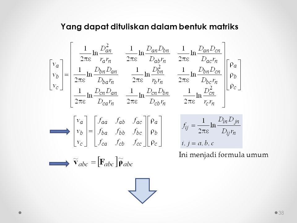Yang dapat dituliskan dalam bentuk matriks Ini menjadi formula umum 38