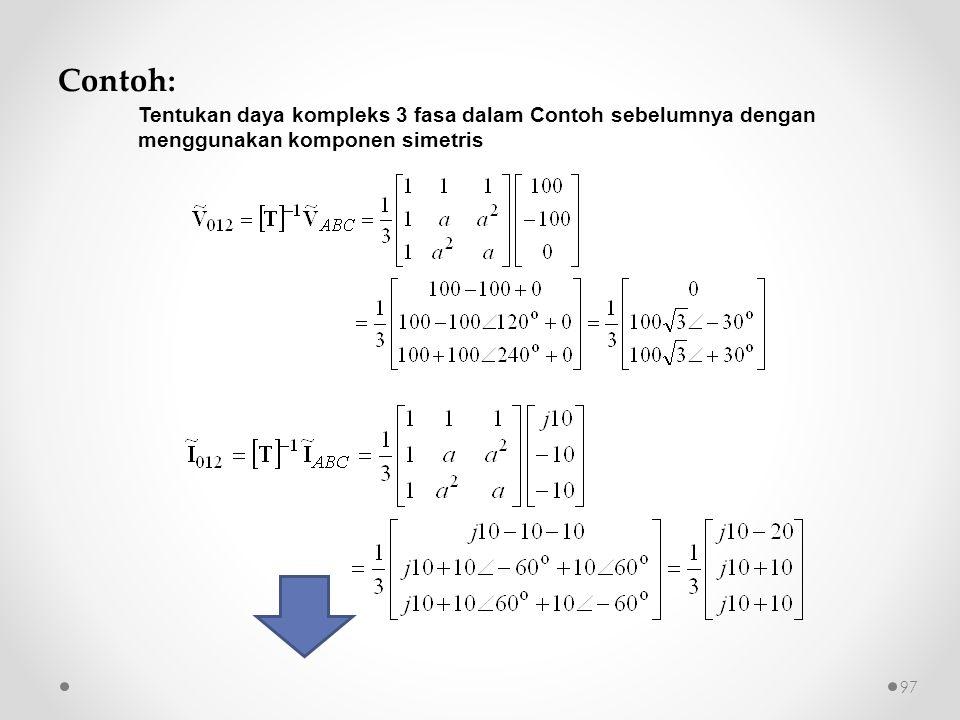 Contoh: Tentukan daya kompleks 3 fasa dalam Contoh sebelumnya dengan menggunakan komponen simetris 97