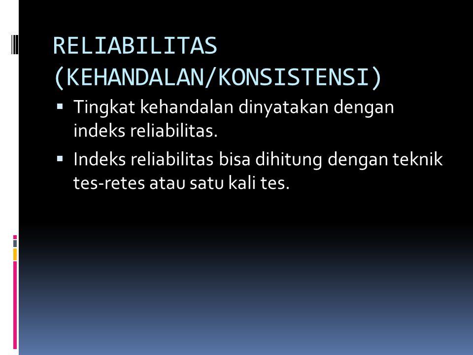 RELIABILITAS (KEHANDALAN/KONSISTENSI)  Tingkat kehandalan dinyatakan dengan indeks reliabilitas.