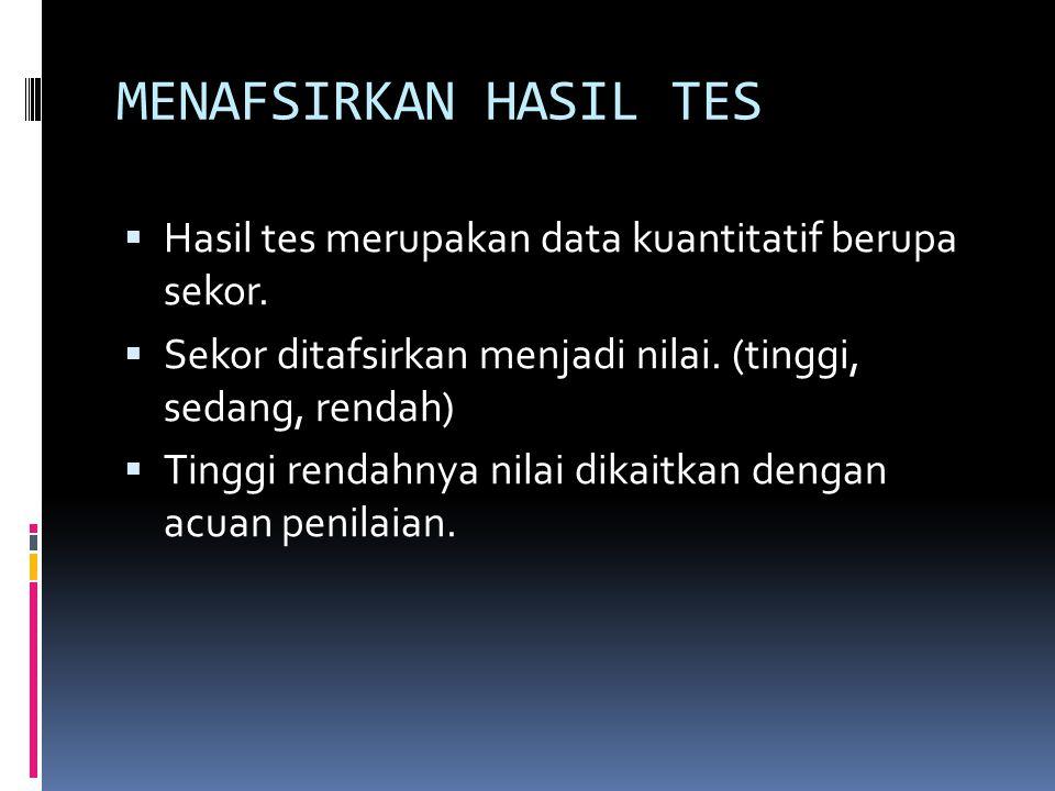 MENAFSIRKAN HASIL TES  Hasil tes merupakan data kuantitatif berupa sekor.