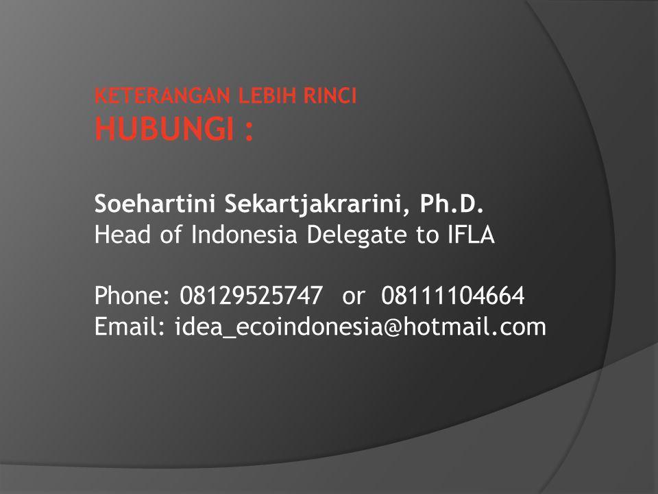 KETERANGAN LEBIH RINCI HUBUNGI : Soehartini Sekartjakrarini, Ph.D. Head of Indonesia Delegate to IFLA Phone: 08129525747 or 08111104664 Email: idea_ec