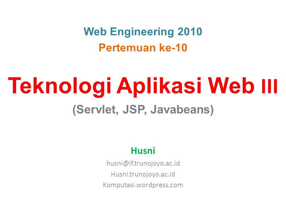 Web Engineering 2010 Pertemuan ke-10 Teknologi Aplikasi Web III (Servlet, JSP, Javabeans) Husni husni@if.trunojoyo.ac.id Husni.trunojoyo.ac.id Komputasi.wordpress.com