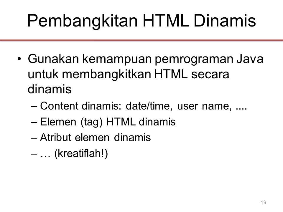 Pembangkitan HTML Dinamis •Gunakan kemampuan pemrograman Java untuk membangkitkan HTML secara dinamis –Content dinamis: date/time, user name,....