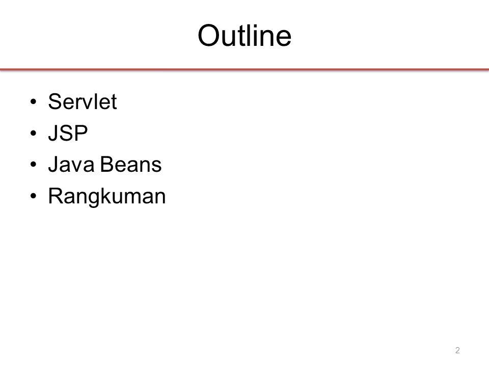 Outline •Servlet •JSP •Java Beans •Rangkuman 2