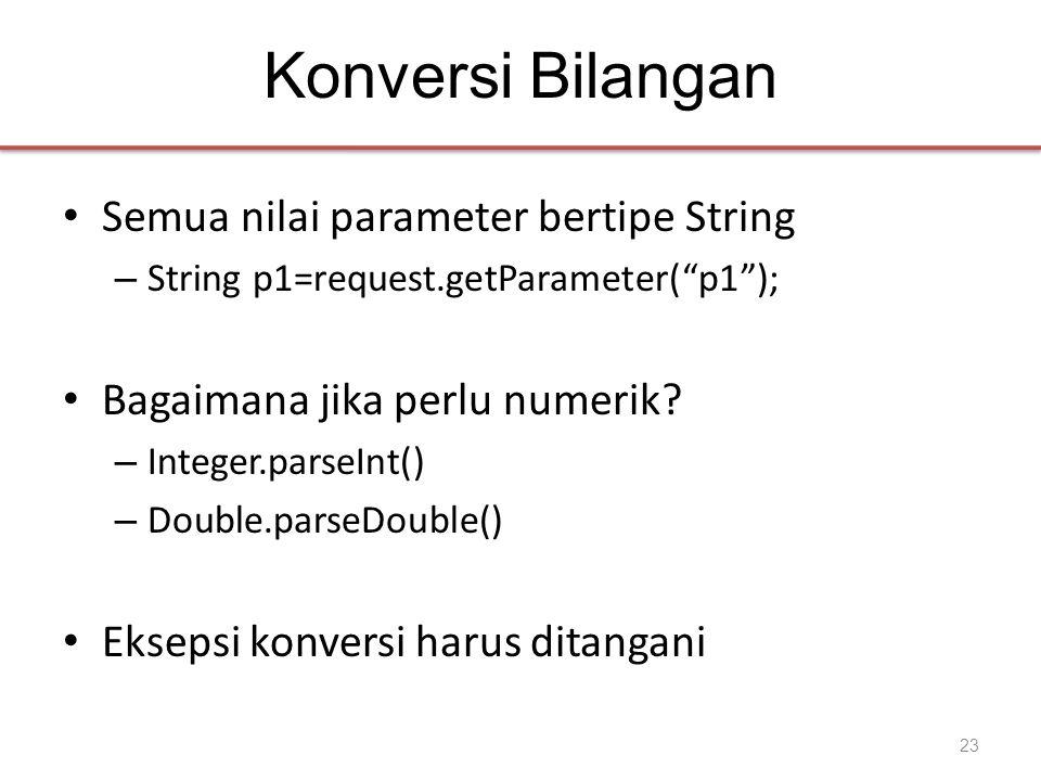 Konversi Bilangan • Semua nilai parameter bertipe String – String p1=request.getParameter( p1 ); • Bagaimana jika perlu numerik.
