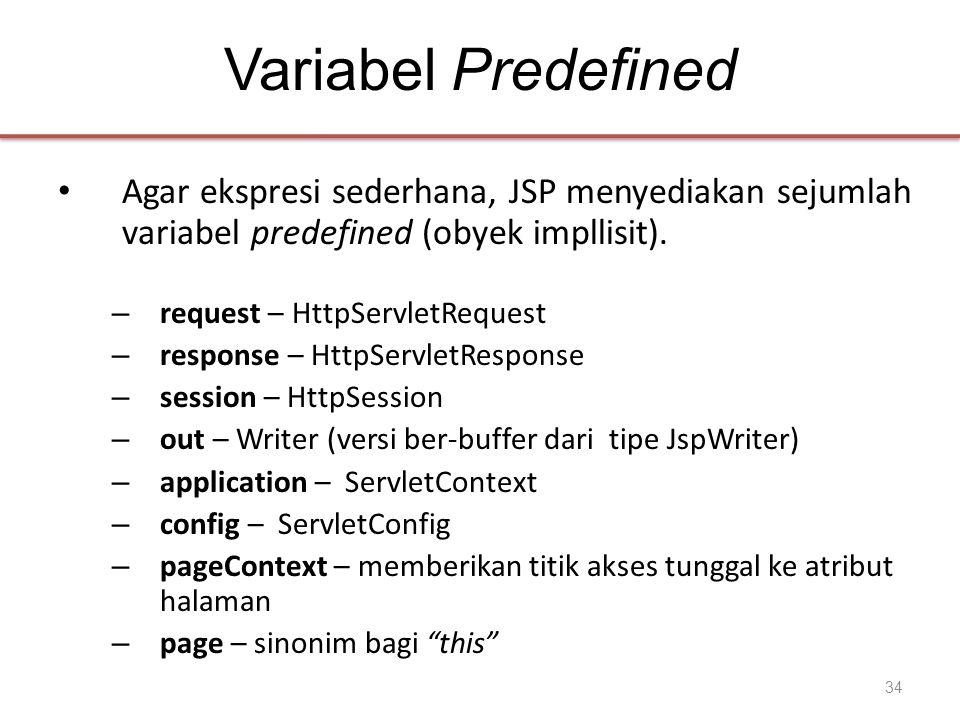 Variabel Predefined • Agar ekspresi sederhana, JSP menyediakan sejumlah variabel predefined (obyek impllisit).