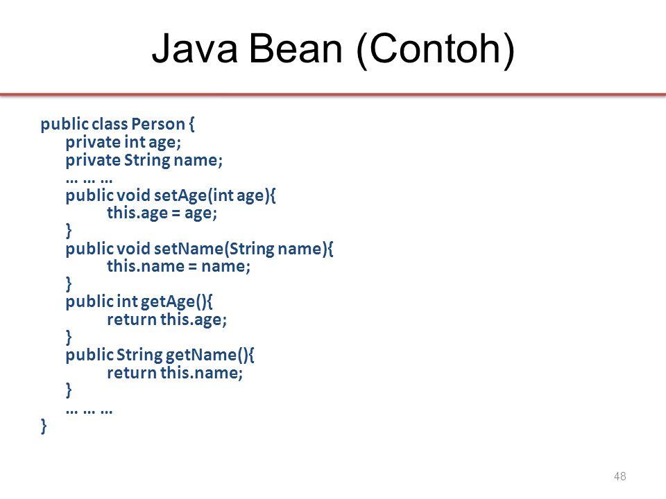 Java Bean (Contoh) public class Person { private int age; private Stringname; … … … public void setAge(int age){ this.age = age; } public void setName