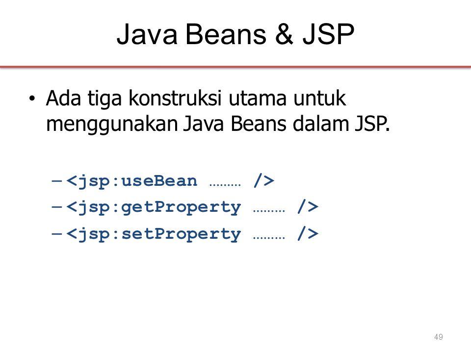 Java Beans & JSP • Ada tiga konstruksi utama untuk menggunakan Java Beans dalam JSP. – 49
