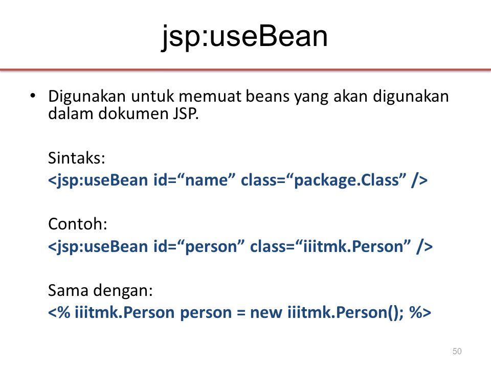 jsp:useBean • Digunakan untuk memuat beans yang akan digunakan dalam dokumen JSP.